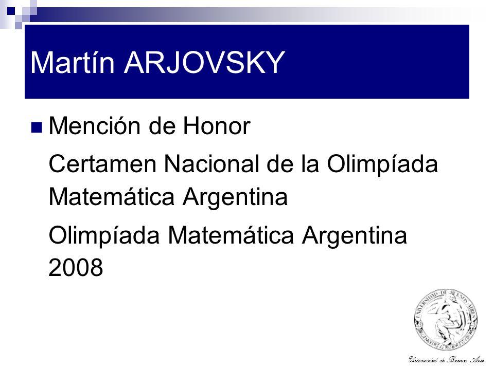 Universidad de Buenos Aires Martín ARJOVSKY Mención de Honor Certamen Nacional de la Olimpíada Matemática Argentina Olimpíada Matemática Argentina 200