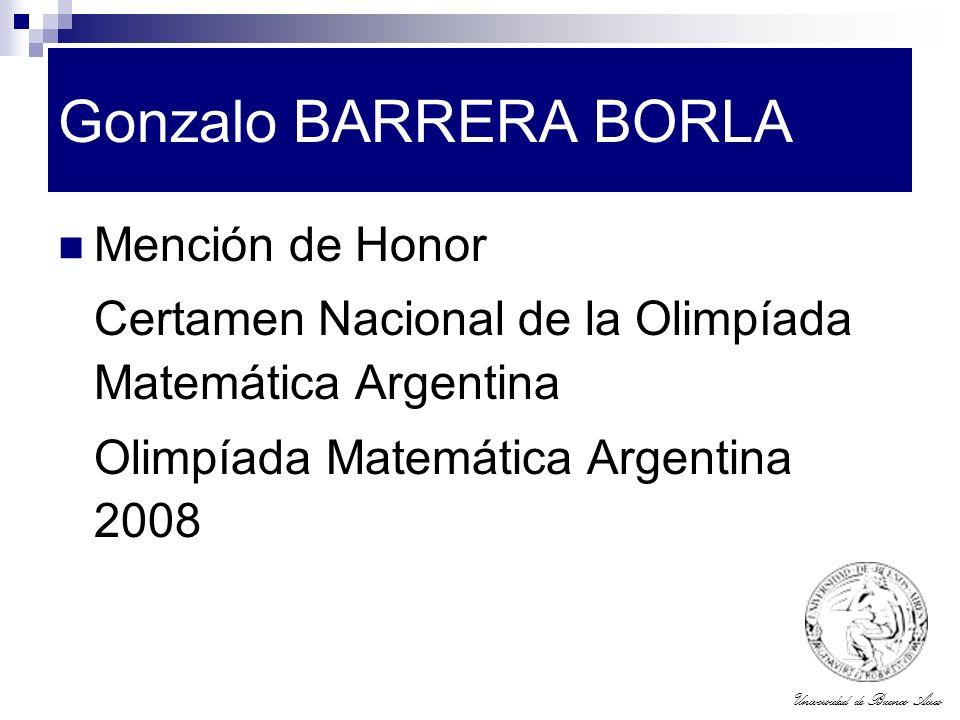 Universidad de Buenos Aires Gonzalo BARRERA BORLA Mención de Honor Certamen Nacional de la Olimpíada Matemática Argentina Olimpíada Matemática Argenti