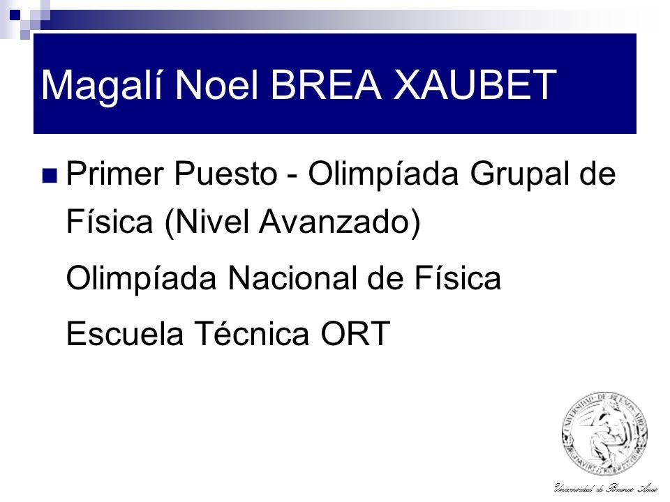 Universidad de Buenos Aires Magalí Noel BREA XAUBET Primer Puesto - Olimpíada Grupal de Física (Nivel Avanzado) Olimpíada Nacional de Física Escuela T