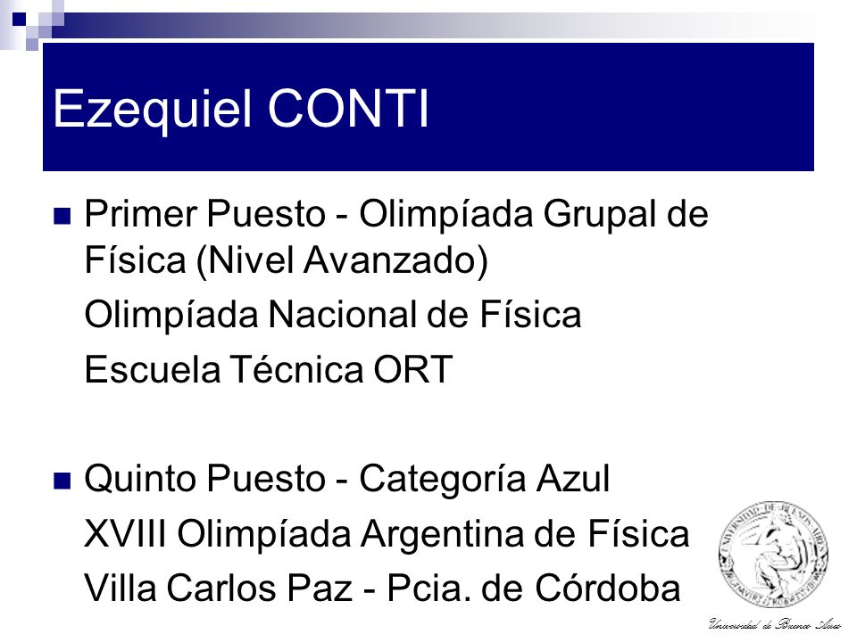 Universidad de Buenos Aires Ezequiel CONTI Primer Puesto - Olimpíada Grupal de Física (Nivel Avanzado) Olimpíada Nacional de Física Escuela Técnica OR