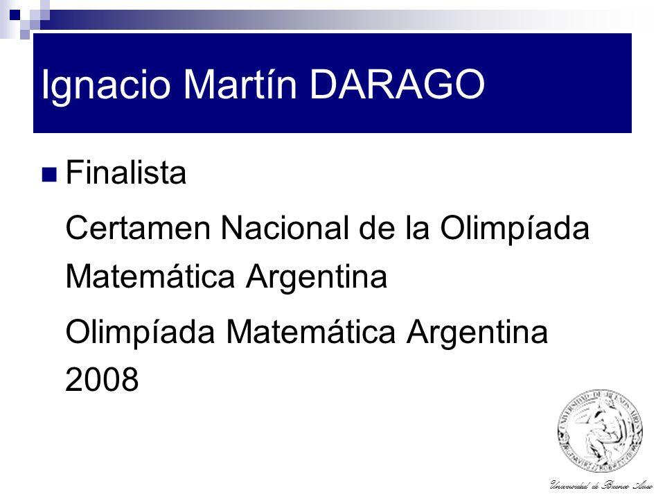 Universidad de Buenos Aires Ignacio Martín DARAGO Finalista Certamen Nacional de la Olimpíada Matemática Argentina Olimpíada Matemática Argentina 2008