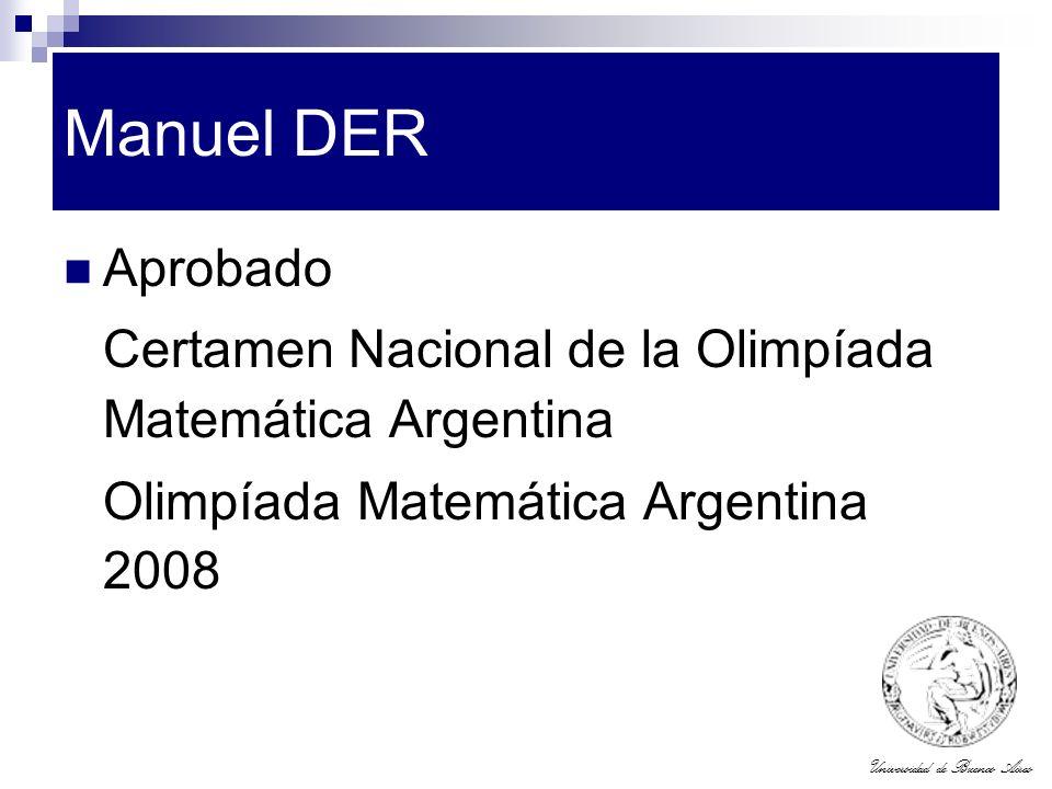 Universidad de Buenos Aires Manuel DER Aprobado Certamen Nacional de la Olimpíada Matemática Argentina Olimpíada Matemática Argentina 2008