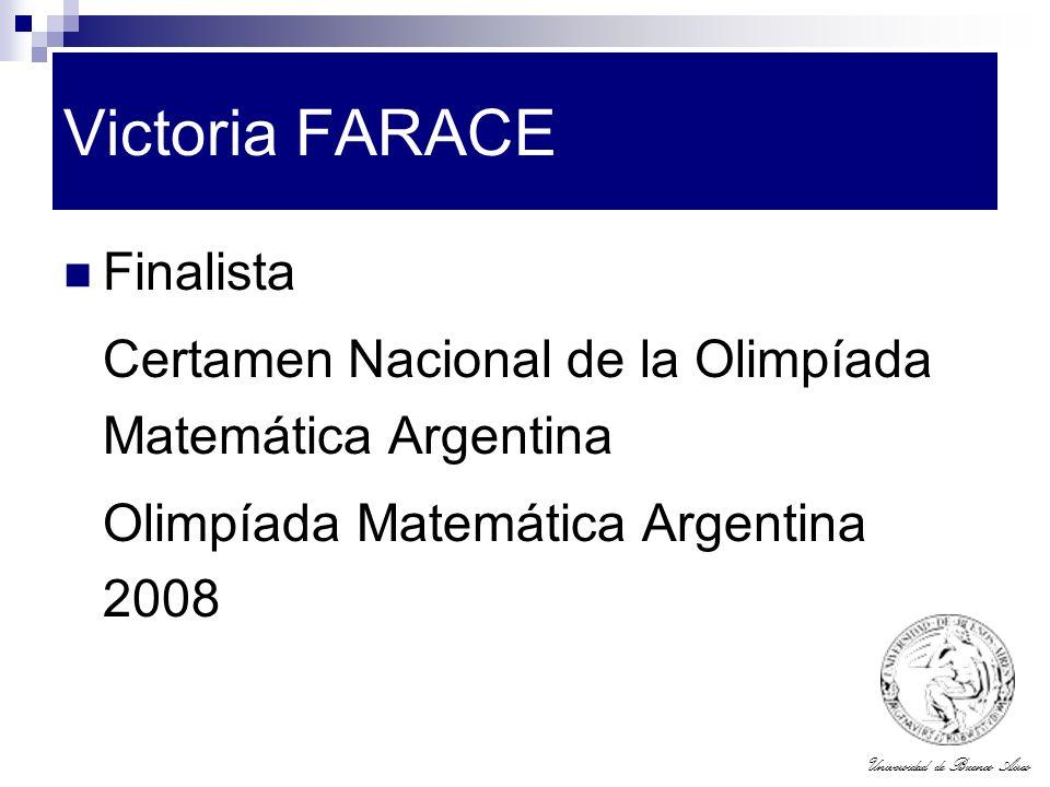 Universidad de Buenos Aires Victoria FARACE Finalista Certamen Nacional de la Olimpíada Matemática Argentina Olimpíada Matemática Argentina 2008