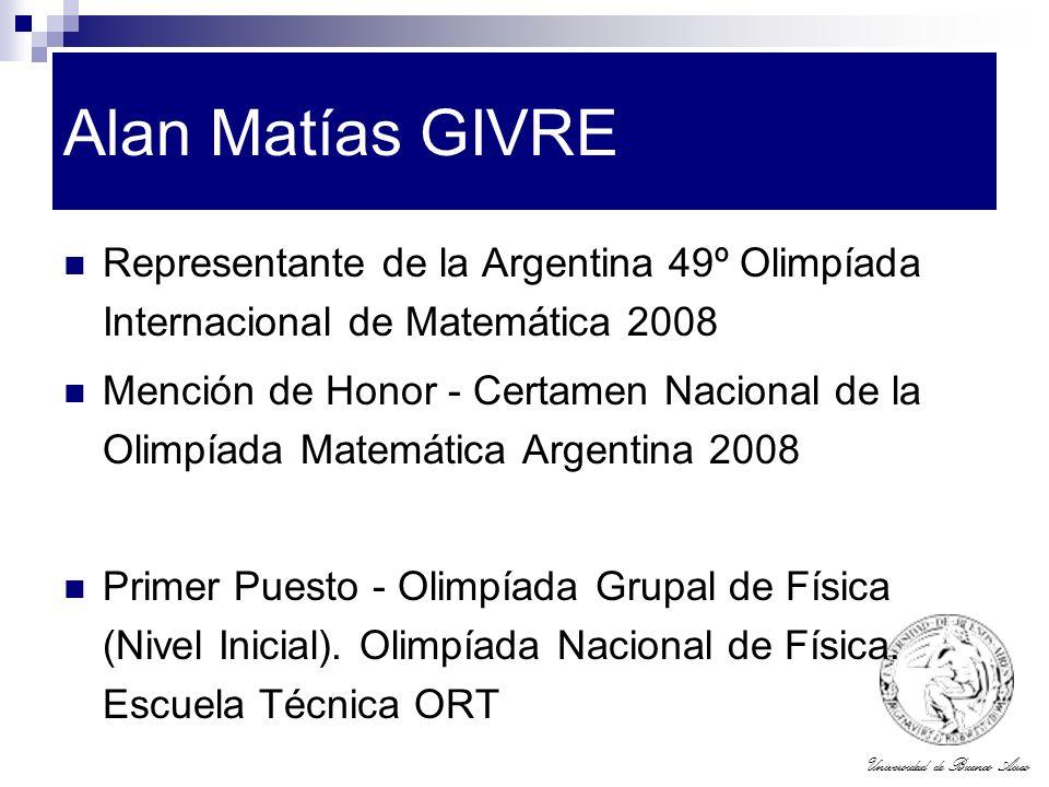Universidad de Buenos Aires Alan Matías GIVRE Representante de la Argentina 49º Olimpíada Internacional de Matemática 2008 Mención de Honor - Certamen