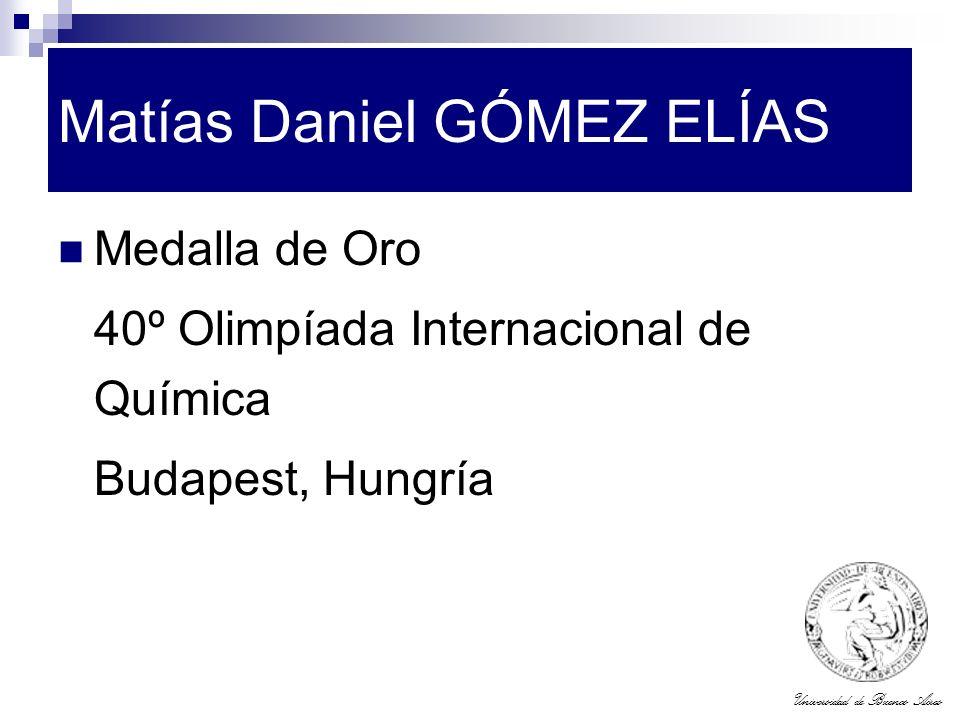 Universidad de Buenos Aires Matías Daniel GÓMEZ ELÍAS Medalla de Oro 40º Olimpíada Internacional de Química Budapest, Hungría