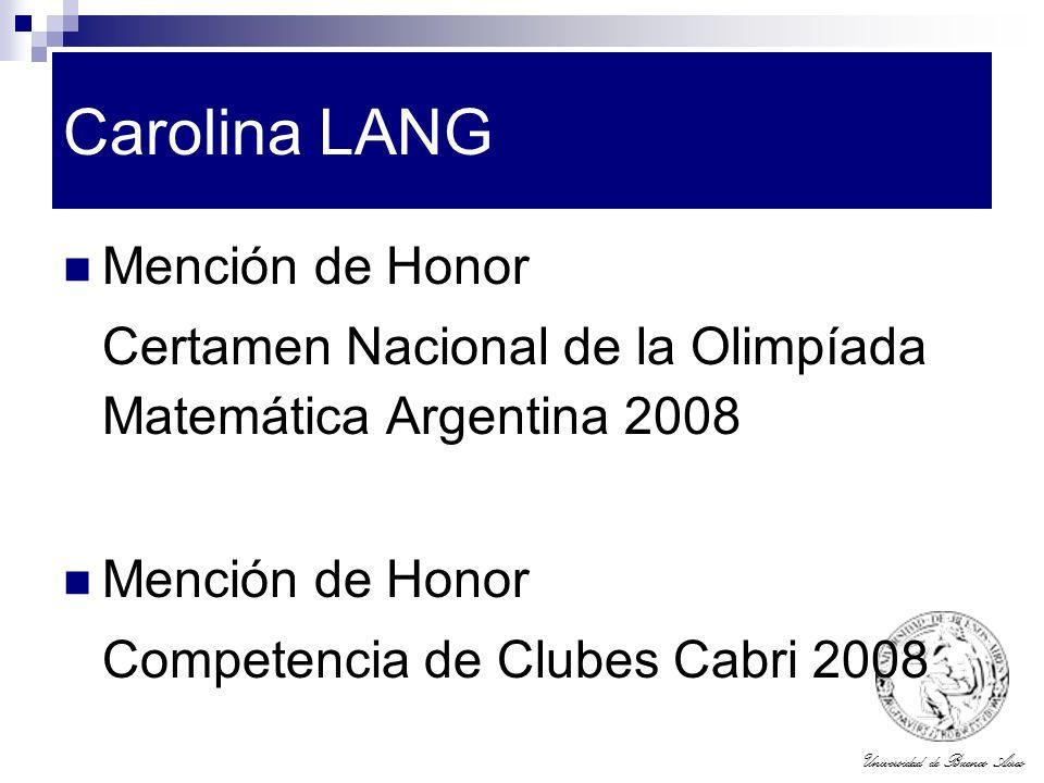 Universidad de Buenos Aires Carolina LANG Mención de Honor Certamen Nacional de la Olimpíada Matemática Argentina 2008 Mención de Honor Competencia de