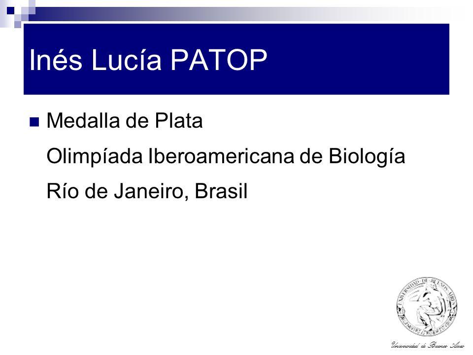 Universidad de Buenos Aires Inés Lucía PATOP Medalla de Plata Olimpíada Iberoamericana de Biología Río de Janeiro, Brasil