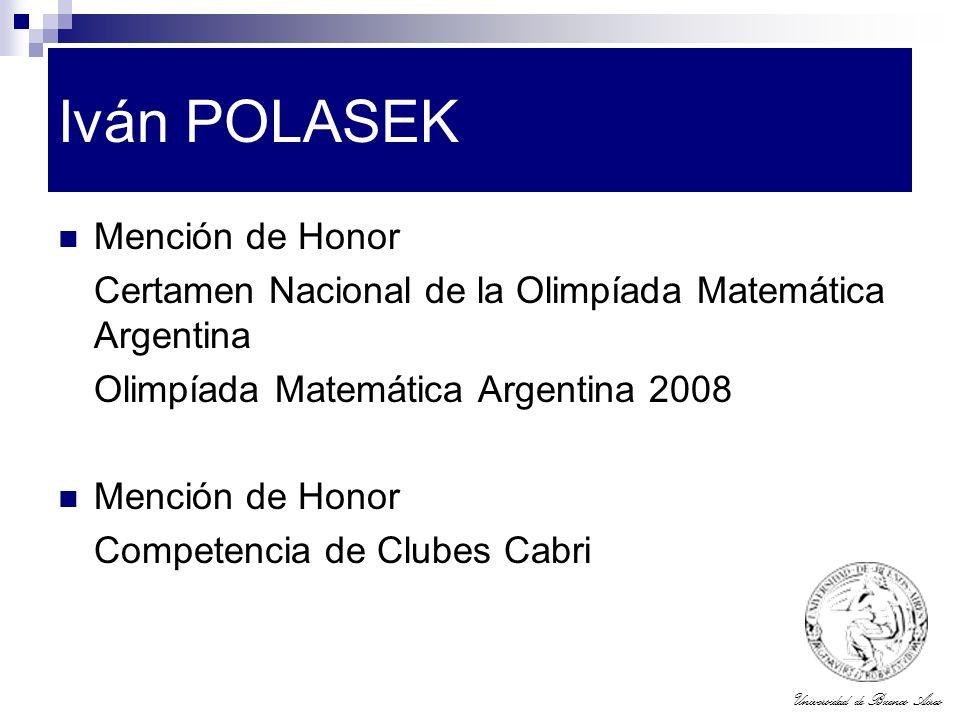 Universidad de Buenos Aires Iván POLASEK Mención de Honor Certamen Nacional de la Olimpíada Matemática Argentina Olimpíada Matemática Argentina 2008 M