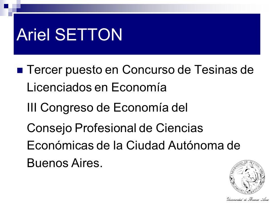 Universidad de Buenos Aires Ariel SETTON Tercer puesto en Concurso de Tesinas de Licenciados en Economía III Congreso de Economía del Consejo Profesio