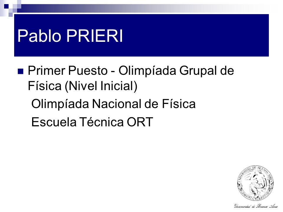 Universidad de Buenos Aires Pablo PRIERI Primer Puesto - Olimpíada Grupal de Física (Nivel Inicial) Olimpíada Nacional de Física Escuela Técnica ORT