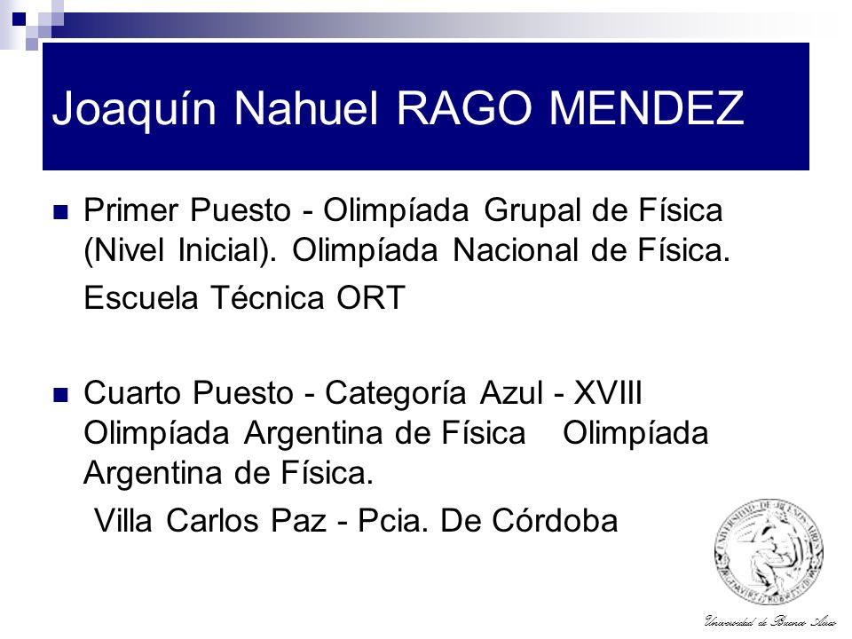 Universidad de Buenos Aires Joaquín Nahuel RAGO MENDEZ Primer Puesto - Olimpíada Grupal de Física (Nivel Inicial). Olimpíada Nacional de Física. Escue
