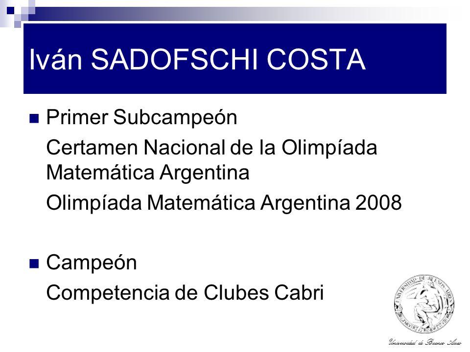Universidad de Buenos Aires Iván SADOFSCHI COSTA Primer Subcampeón Certamen Nacional de la Olimpíada Matemática Argentina Olimpíada Matemática Argenti