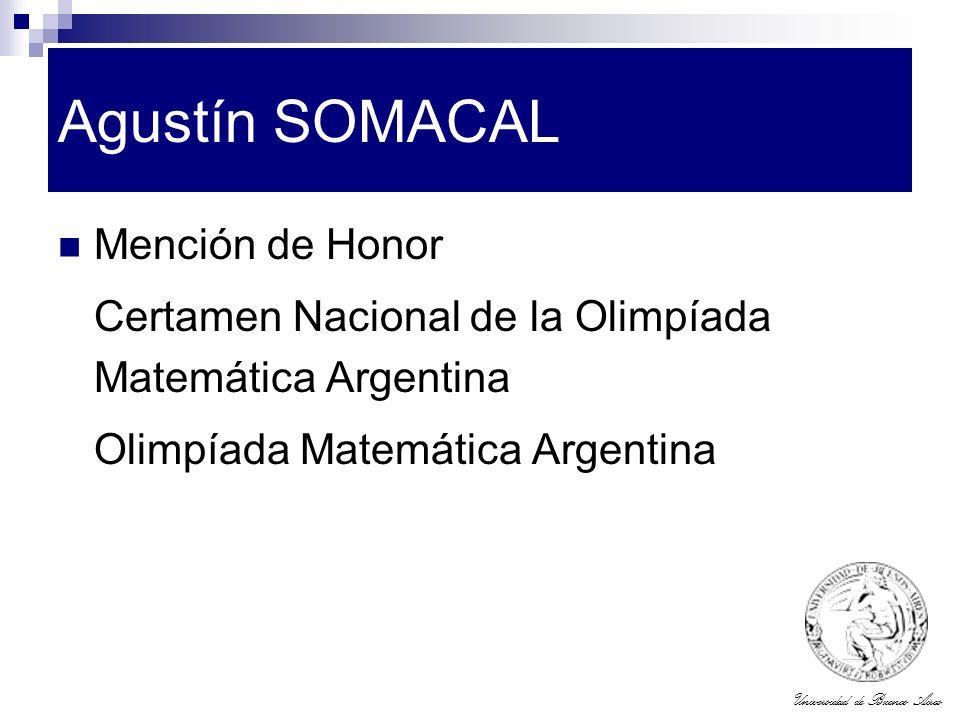 Universidad de Buenos Aires Agustín SOMACAL Mención de Honor Certamen Nacional de la Olimpíada Matemática Argentina Olimpíada Matemática Argentina