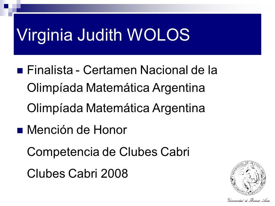 Universidad de Buenos Aires Virginia Judith WOLOS Finalista - Certamen Nacional de la Olimpíada Matemática Argentina Olimpíada Matemática Argentina Me