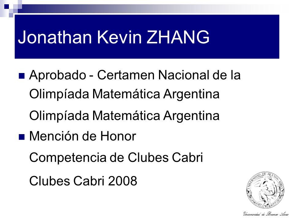 Universidad de Buenos Aires Jonathan Kevin ZHANG Aprobado - Certamen Nacional de la Olimpíada Matemática Argentina Olimpíada Matemática Argentina Menc