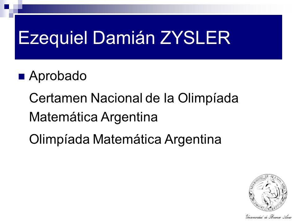 Universidad de Buenos Aires Ezequiel Damián ZYSLER Aprobado Certamen Nacional de la Olimpíada Matemática Argentina Olimpíada Matemática Argentina