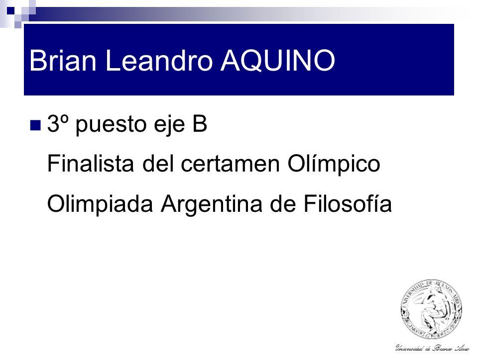 Universidad de Buenos Aires Brian Leandro AQUINO 3º puesto eje B Finalista del certamen Olímpico Olimpiada Argentina de Filosofía