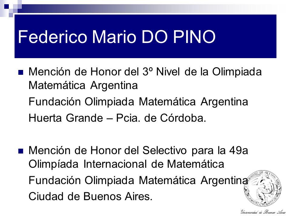 Universidad de Buenos Aires Federico Mario DO PINO Mención de Honor del 3º Nivel de la Olimpiada Matemática Argentina Fundación Olimpiada Matemática A