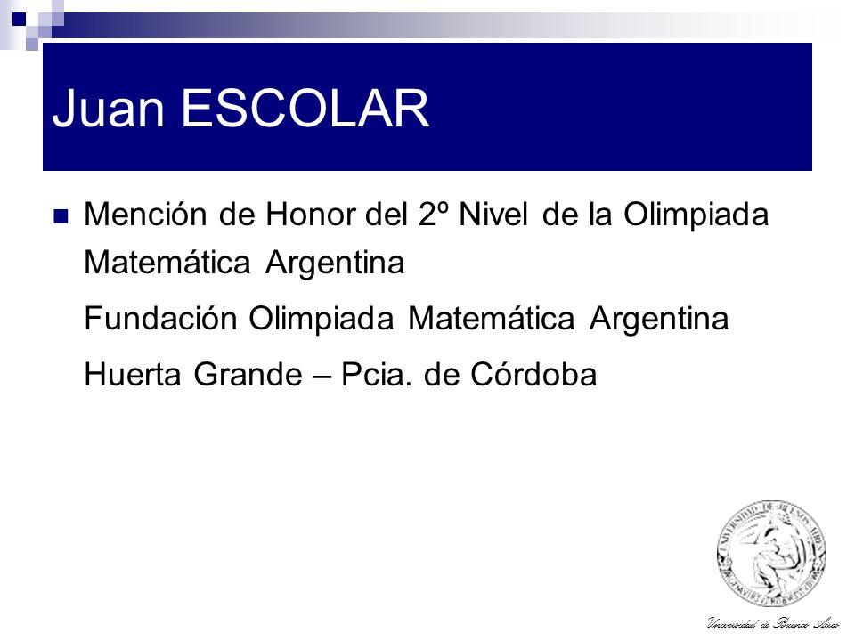 Universidad de Buenos Aires Juan ESCOLAR Mención de Honor del 2º Nivel de la Olimpiada Matemática Argentina Fundación Olimpiada Matemática Argentina H