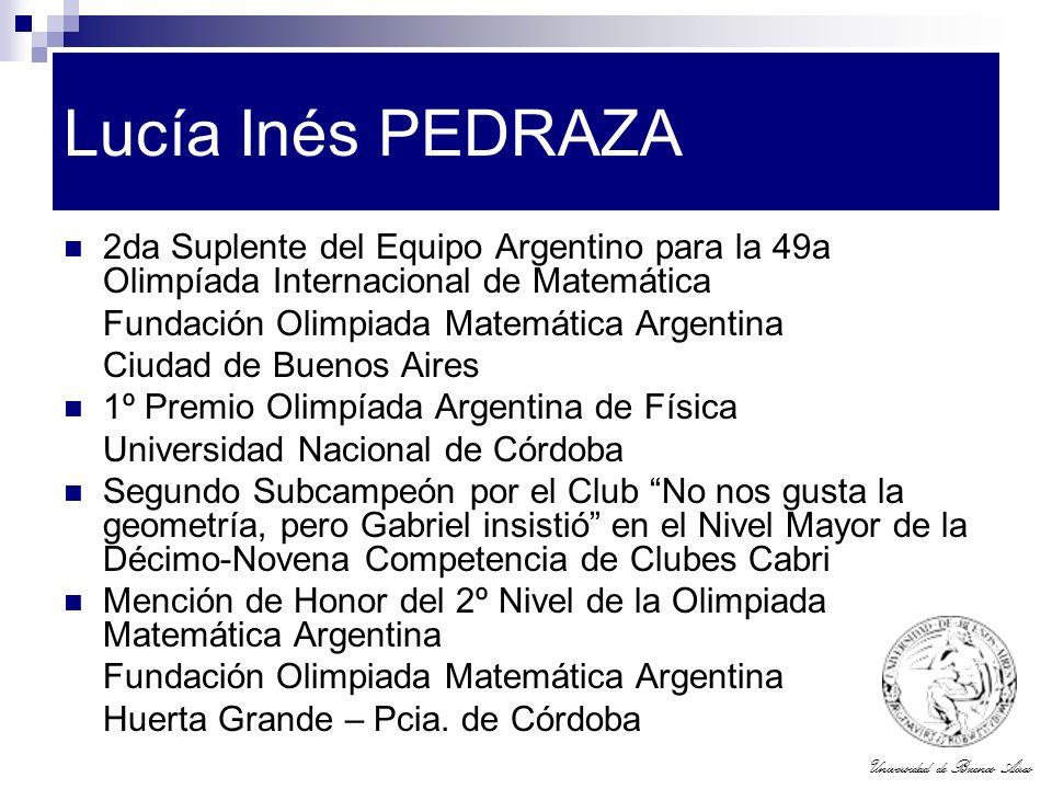 Universidad de Buenos Aires Lucía Inés PEDRAZA 2da Suplente del Equipo Argentino para la 49a Olimpíada Internacional de Matemática Fundación Olimpiada