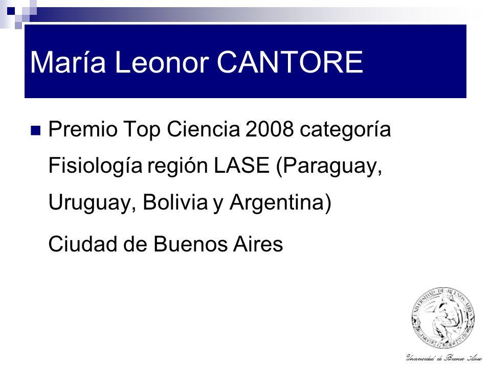 Universidad de Buenos Aires María Leonor CANTORE Premio Top Ciencia 2008 categoría Fisiología región LASE (Paraguay, Uruguay, Bolivia y Argentina) Ciu