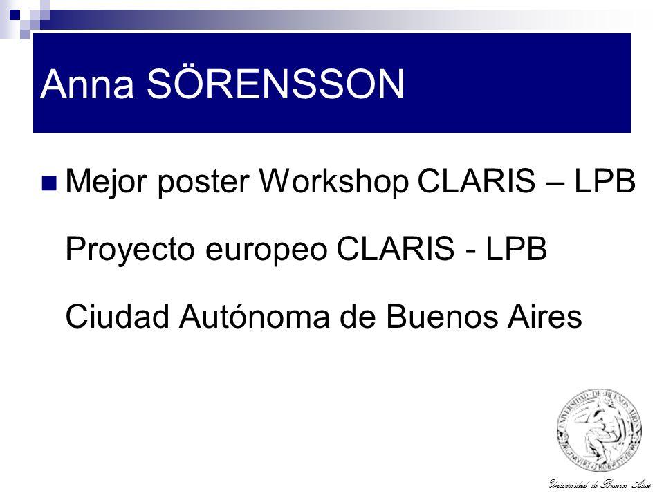 Universidad de Buenos Aires Anna SÖRENSSON Mejor poster Workshop CLARIS – LPB Proyecto europeo CLARIS - LPB Ciudad Autónoma de Buenos Aires