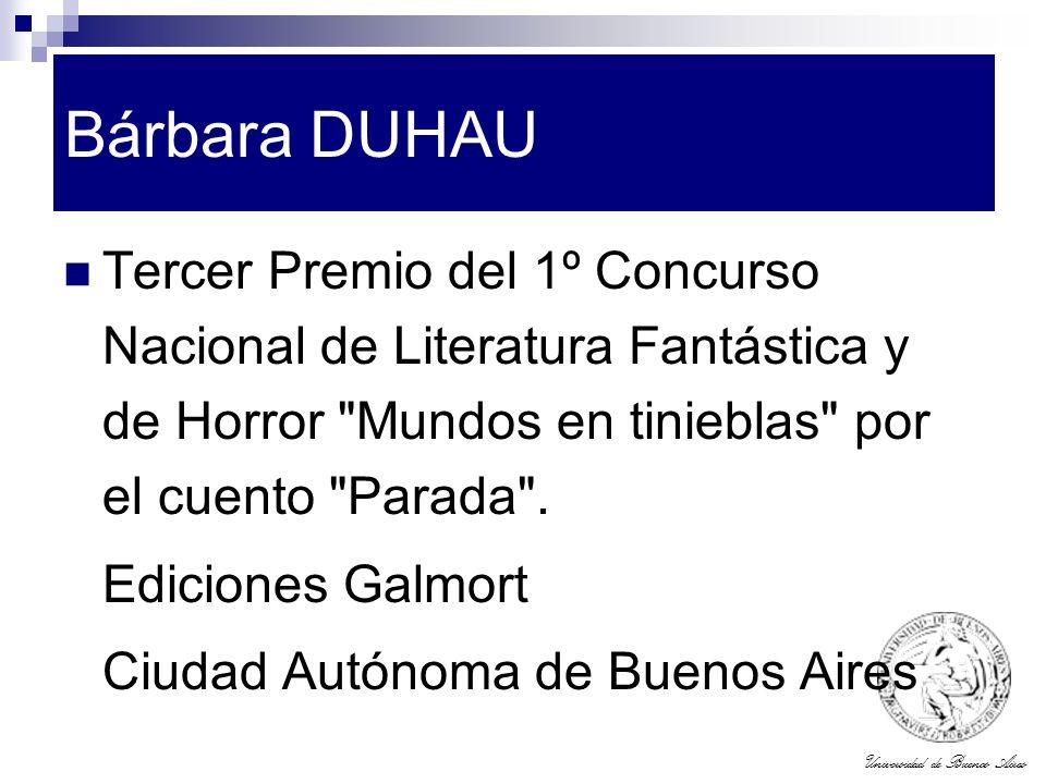 Universidad de Buenos Aires Bárbara DUHAU Tercer Premio del 1º Concurso Nacional de Literatura Fantástica y de Horror