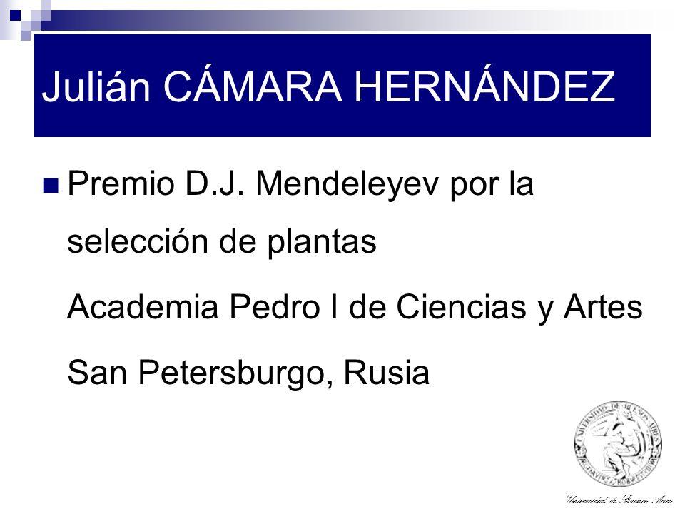 Universidad de Buenos Aires Julián CÁMARA HERNÁNDEZ Premio D.J. Mendeleyev por la selección de plantas Academia Pedro I de Ciencias y Artes San Peters