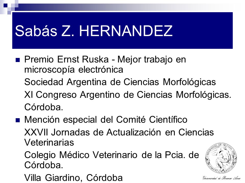 Universidad de Buenos Aires Sabás Z. HERNANDEZ Premio Ernst Ruska - Mejor trabajo en microscopía electrónica Sociedad Argentina de Ciencias Morfológic