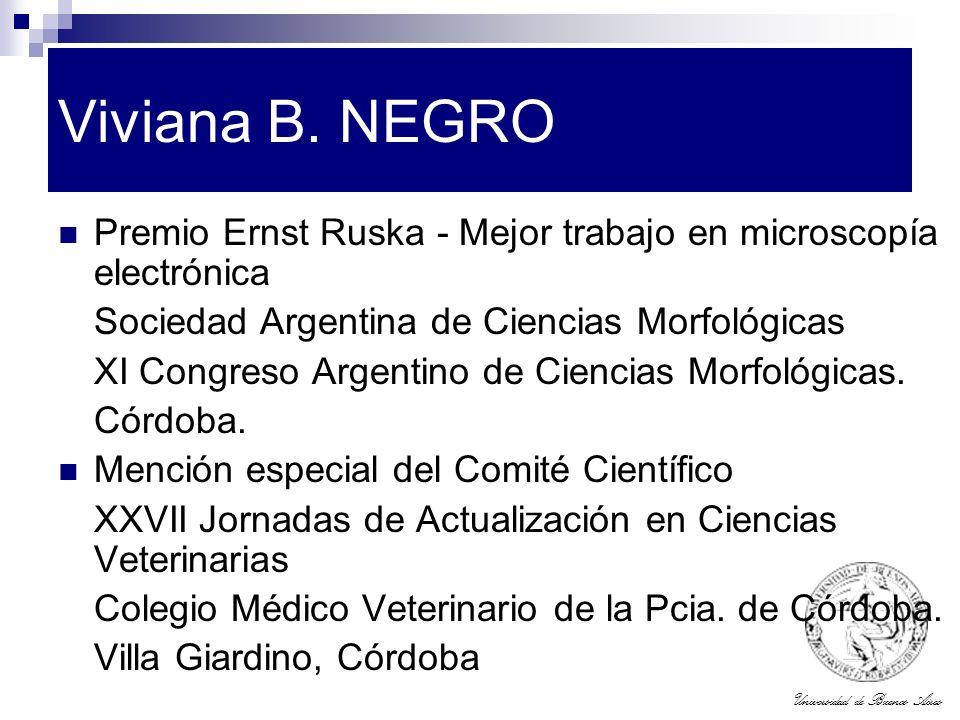 Universidad de Buenos Aires Viviana B. NEGRO Premio Ernst Ruska - Mejor trabajo en microscopía electrónica Sociedad Argentina de Ciencias Morfológicas