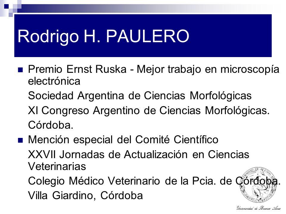 Universidad de Buenos Aires Rodrigo H. PAULERO Premio Ernst Ruska - Mejor trabajo en microscopía electrónica Sociedad Argentina de Ciencias Morfológic