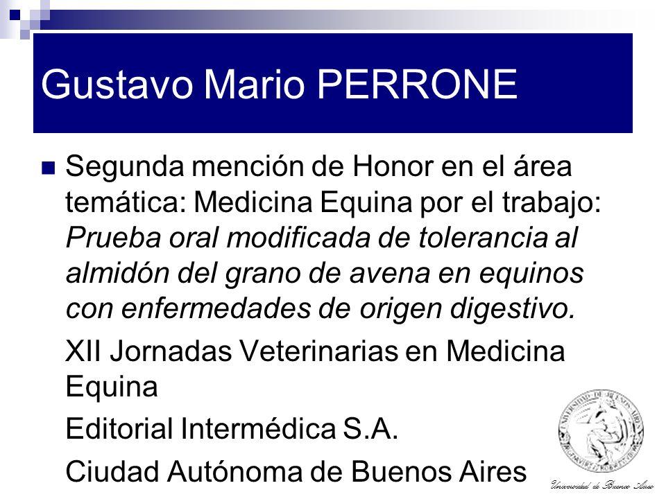 Universidad de Buenos Aires Gustavo Mario PERRONE Segunda mención de Honor en el área temática: Medicina Equina por el trabajo: Prueba oral modificada