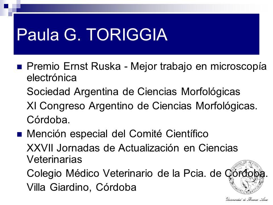 Universidad de Buenos Aires Paula G. TORIGGIA Premio Ernst Ruska - Mejor trabajo en microscopía electrónica Sociedad Argentina de Ciencias Morfológica
