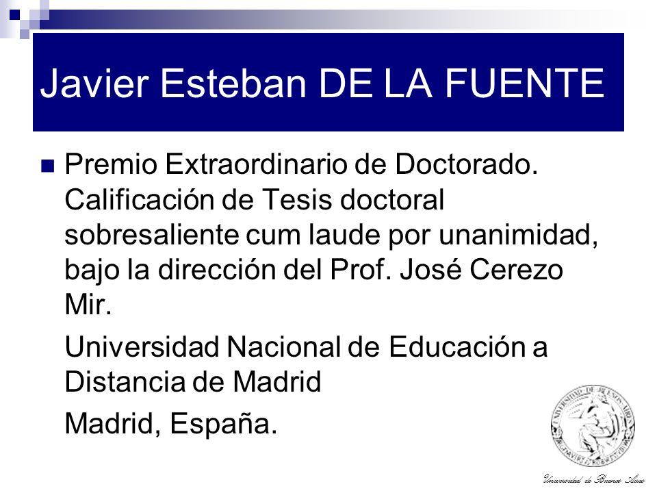 Universidad de Buenos Aires Javier Esteban DE LA FUENTE Premio Extraordinario de Doctorado. Calificación de Tesis doctoral sobresaliente cum laude por
