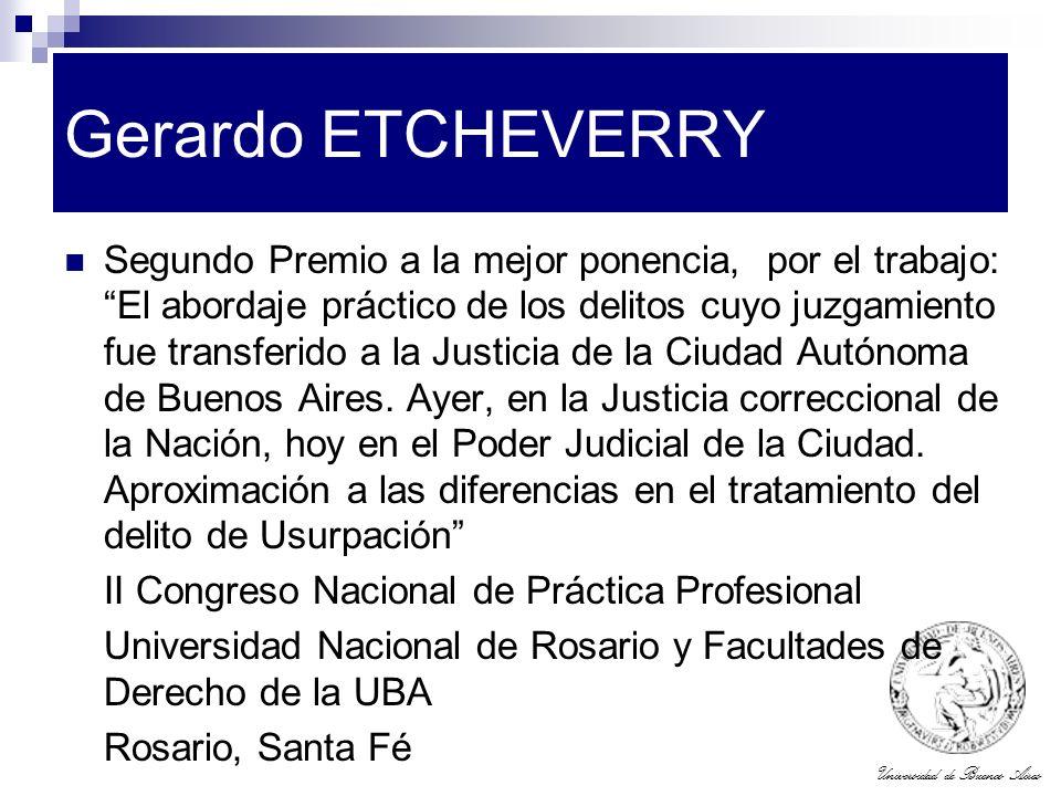Universidad de Buenos Aires Gerardo ETCHEVERRY Segundo Premio a la mejor ponencia, por el trabajo: El abordaje práctico de los delitos cuyo juzgamient
