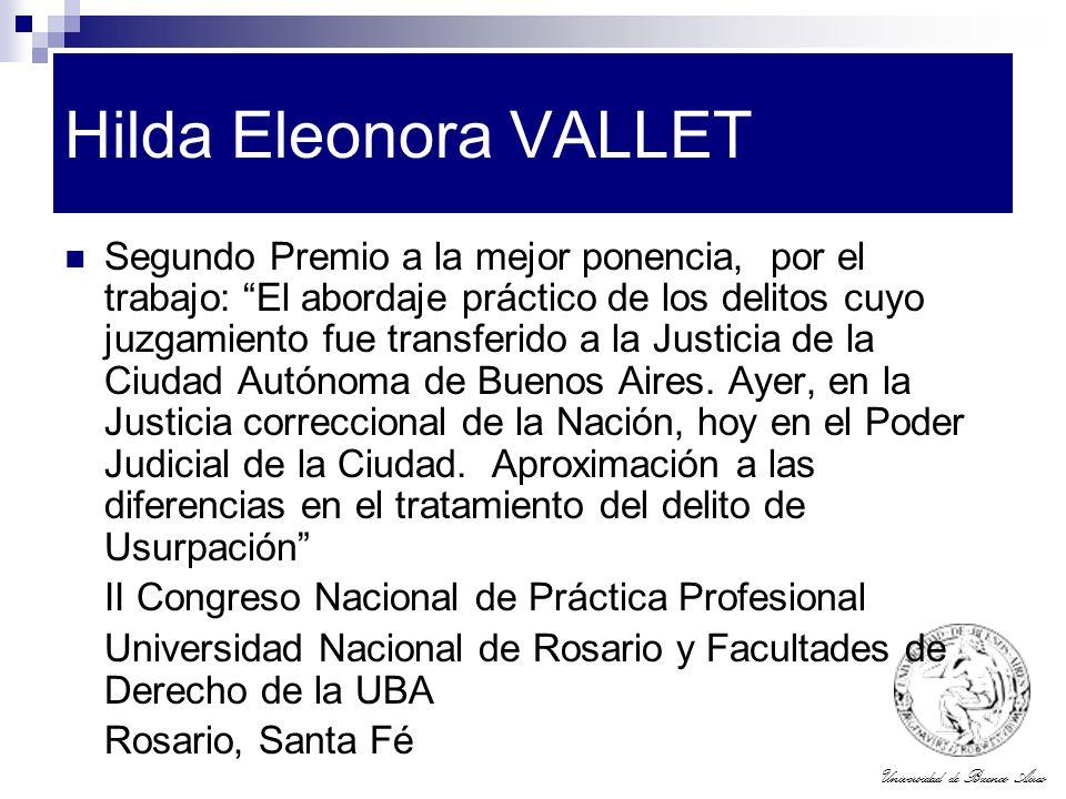 Universidad de Buenos Aires Hilda Eleonora VALLET Segundo Premio a la mejor ponencia, por el trabajo: El abordaje práctico de los delitos cuyo juzgami
