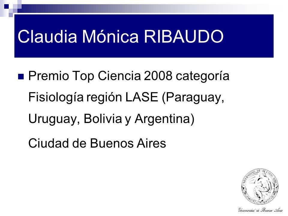 Universidad de Buenos Aires Claudia Mónica RIBAUDO Premio Top Ciencia 2008 categoría Fisiología región LASE (Paraguay, Uruguay, Bolivia y Argentina) C
