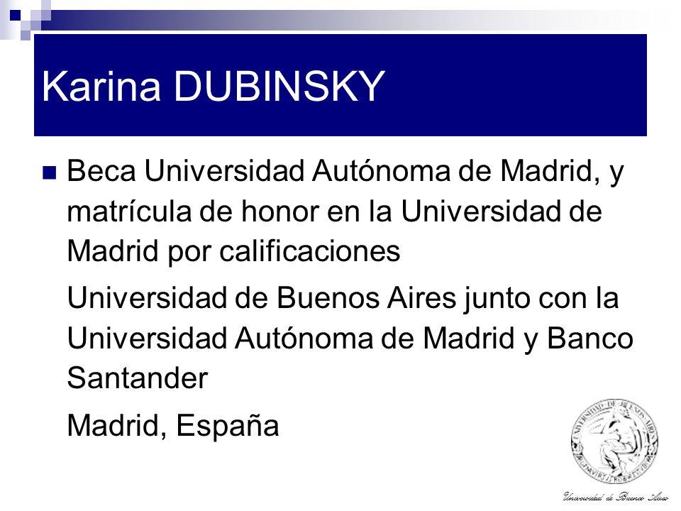 Universidad de Buenos Aires Karina DUBINSKY Beca Universidad Autónoma de Madrid, y matrícula de honor en la Universidad de Madrid por calificaciones U