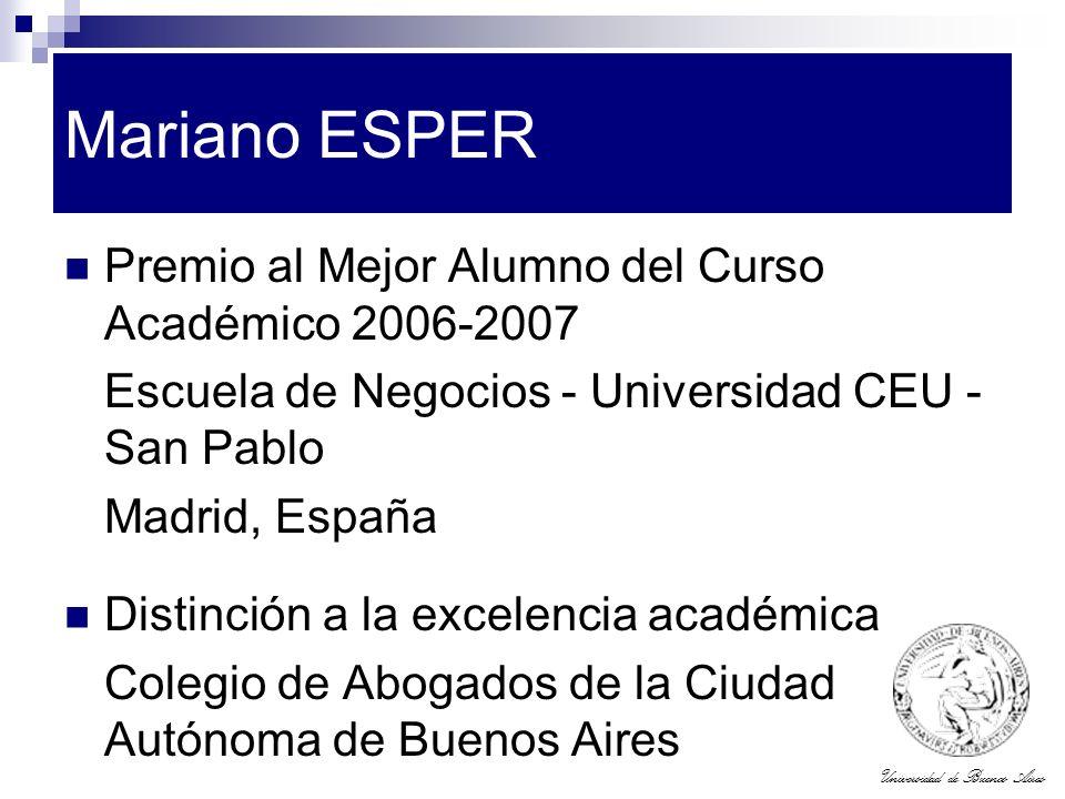 Universidad de Buenos Aires Mariano ESPER Premio al Mejor Alumno del Curso Académico 2006-2007 Escuela de Negocios - Universidad CEU - San Pablo Madri