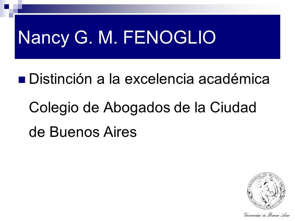 Universidad de Buenos Aires Nancy G. M. FENOGLIO Distinción a la excelencia académica Colegio de Abogados de la Ciudad de Buenos Aires