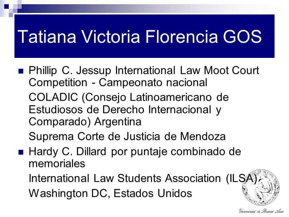 Universidad de Buenos Aires Tatiana Victoria Florencia GOS Phillip C. Jessup International Law Moot Court Competition - Campeonato nacional COLADIC (C