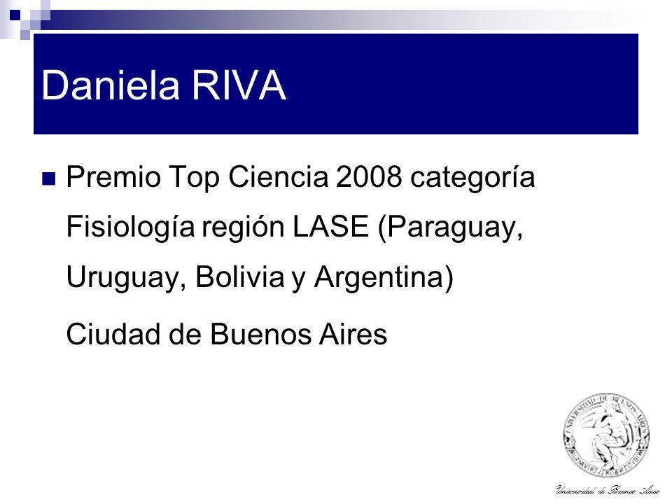 Universidad de Buenos Aires Daniela RIVA Premio Top Ciencia 2008 categoría Fisiología región LASE (Paraguay, Uruguay, Bolivia y Argentina) Ciudad de B