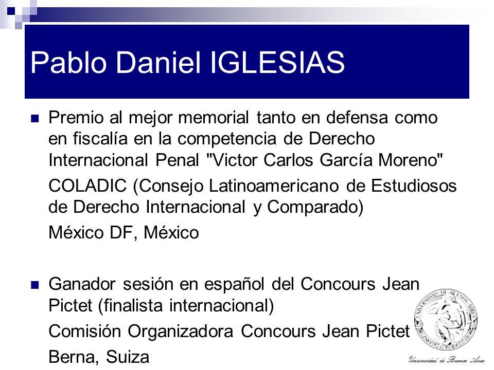 Universidad de Buenos Aires Pablo Daniel IGLESIAS Premio al mejor memorial tanto en defensa como en fiscalía en la competencia de Derecho Internaciona