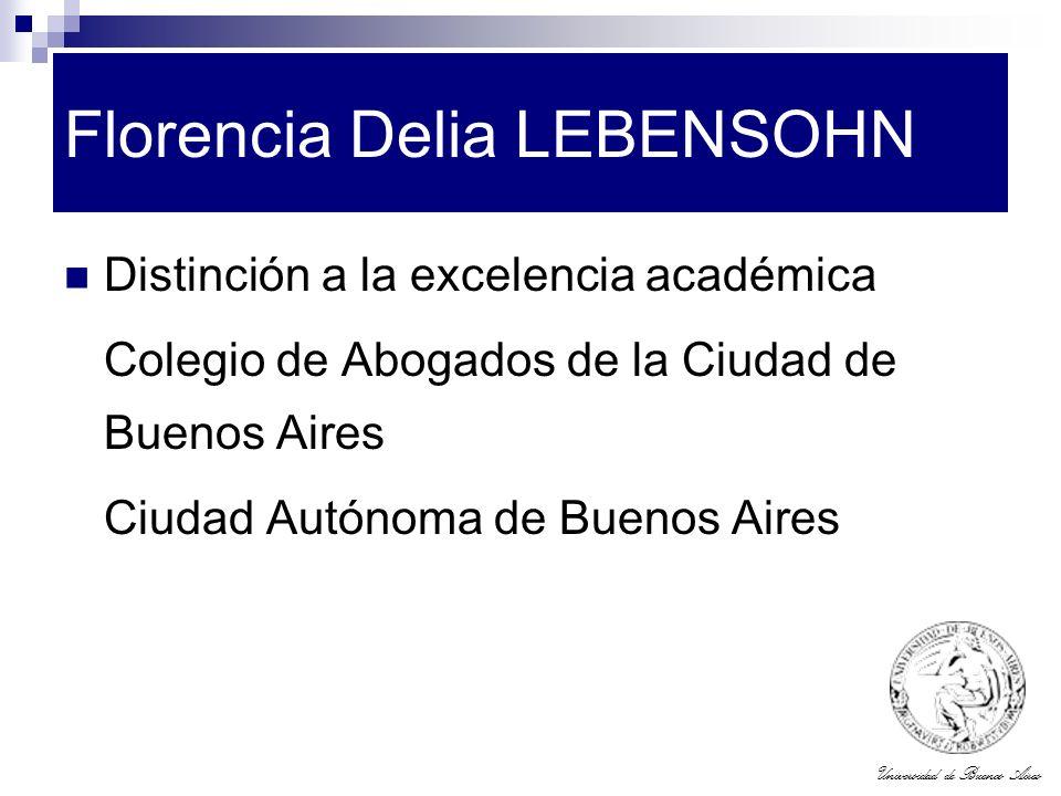 Universidad de Buenos Aires Florencia Delia LEBENSOHN Distinción a la excelencia académica Colegio de Abogados de la Ciudad de Buenos Aires Ciudad Aut