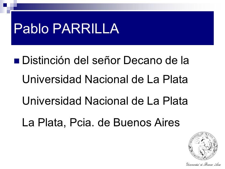 Universidad de Buenos Aires Pablo PARRILLA Distinción del señor Decano de la Universidad Nacional de La Plata Universidad Nacional de La Plata La Plat