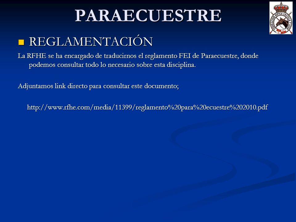 PARAECUESTRE REGLAMENTACIÓN REGLAMENTACIÓN La RFHE se ha encargado de traducirnos el reglamento FEI de Paraecuestre, donde podemos consultar todo lo n