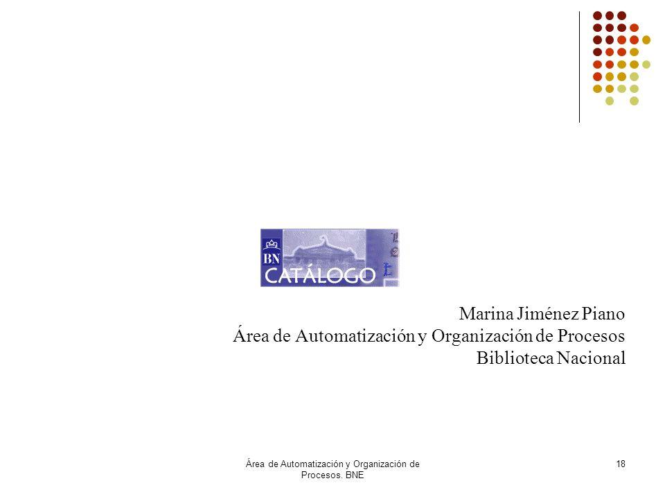 Área de Automatización y Organización de Procesos. BNE 18 Marina Jiménez Piano Área de Automatización y Organización de Procesos Biblioteca Nacional
