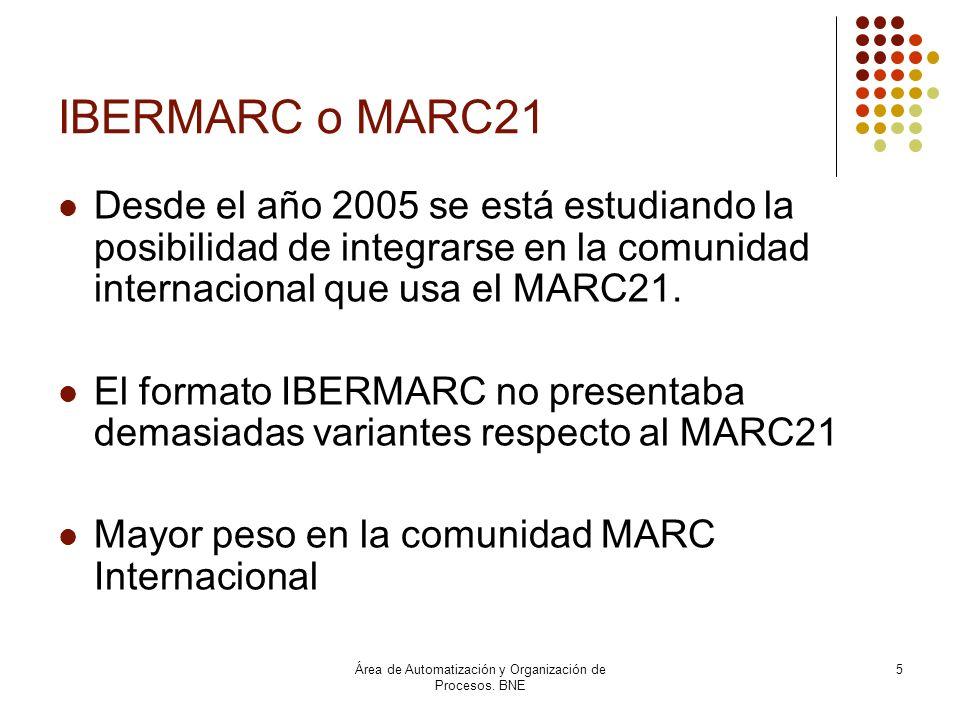 Área de Automatización y Organización de Procesos. BNE 5 IBERMARC o MARC21 Desde el año 2005 se está estudiando la posibilidad de integrarse en la com