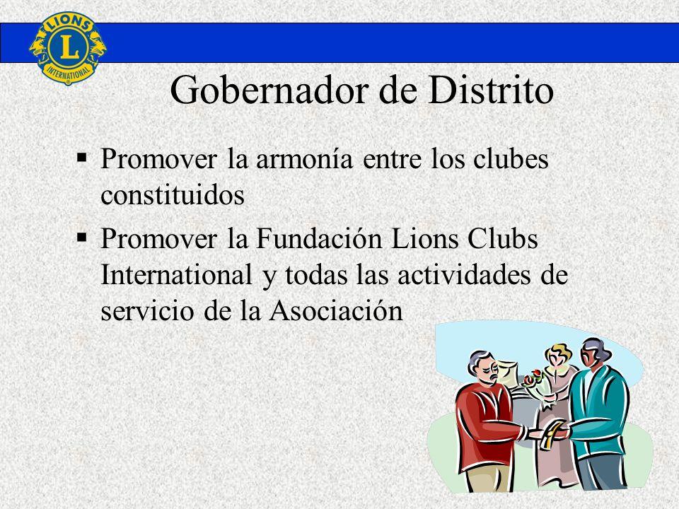 Gobernador de Distrito Promover la armonía entre los clubes constituidos Promover la Fundación Lions Clubs International y todas las actividades de se