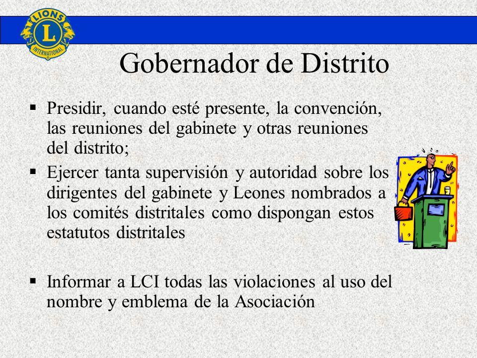 Gobernador de Distrito Presidir, cuando esté presente, la convención, las reuniones del gabinete y otras reuniones del distrito; Ejercer tanta supervi